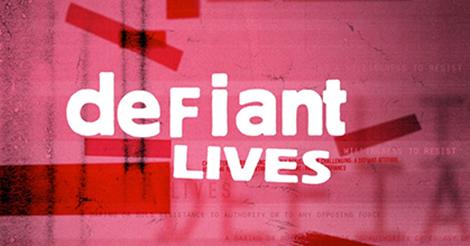 """""""Defiant Lives"""""""