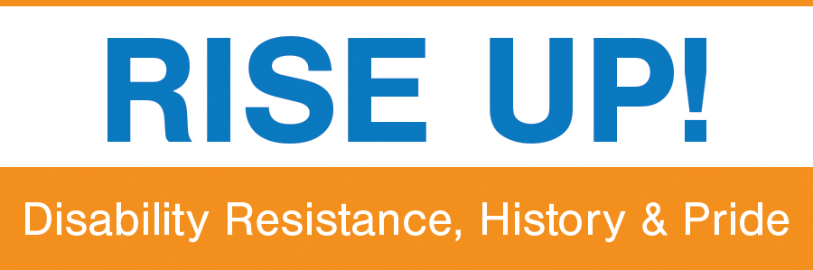 Rise Up! Disability Resistance, History & Pride