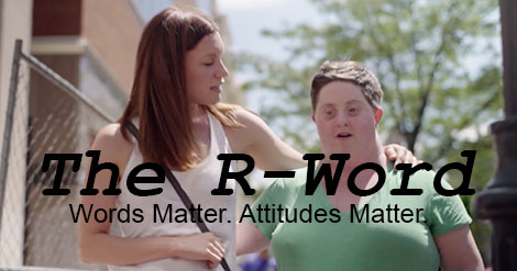 """two women walking together. Text: """"The R-Word. Words Matter. Attitudes Matter."""""""